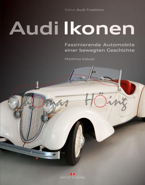 Audi Ikonen, Faszinierende Automobile einer bewegten Geschichte, Matthias Kaluza, Edition Audi Tradi